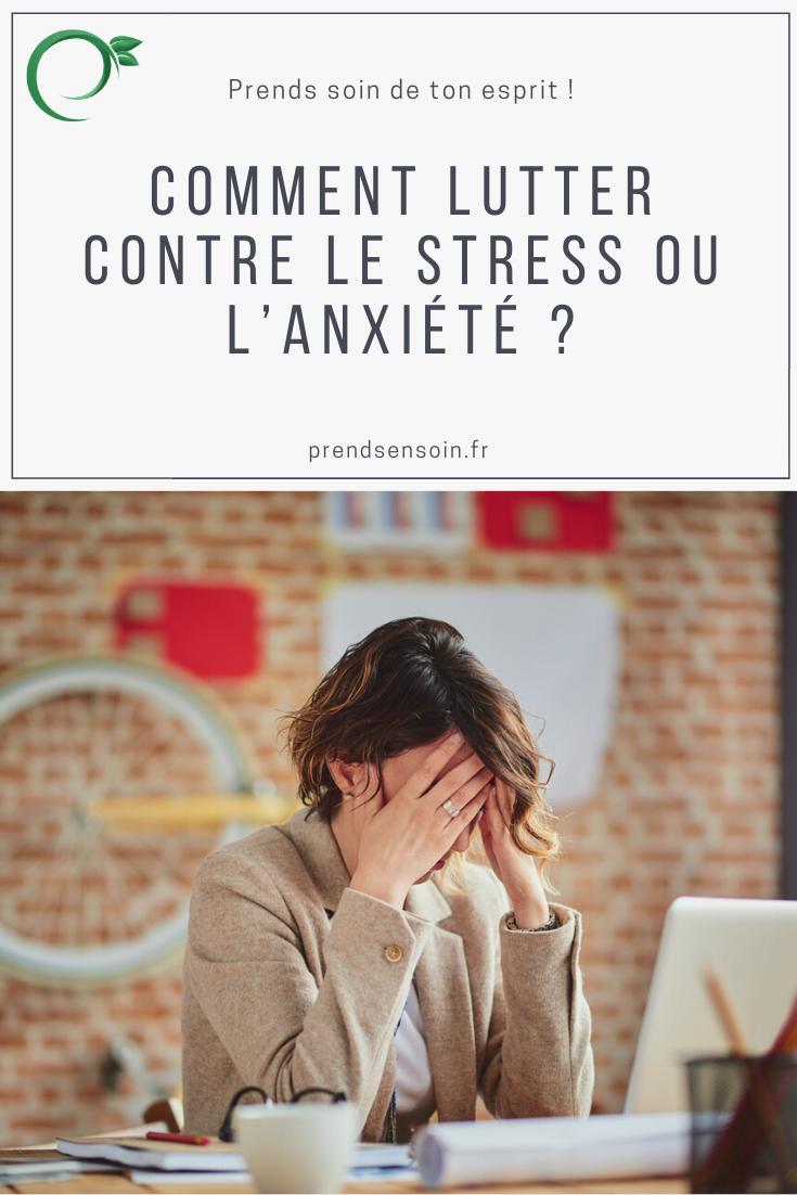 Comment lutter contre le stress ou l'anxiété ?